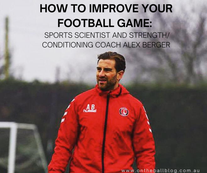 How to Improve your Football Game: Sports Scientist and Strength Conditioner Alex Berger